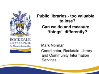 Public libraries - too valuable to lose?  Can we do and measure 'things'  differently?