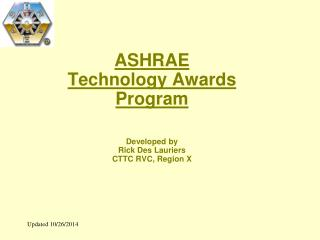 ASHRAE  Technology Awards Program Developed by Rick Des Lauriers  CTTC RVC, Region X