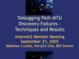 Debugging Path MTU Discovery Failures - Techniques and Results