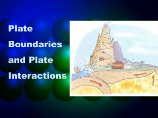 Plate Boundaries and Plate Interactions
