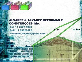 ALVAREZ & ALVAREZ REFORMAS E CONSTRUÇÕES  Me.