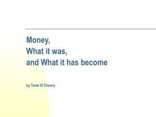 Money , What it was , and  What it has become by Tarek El Diwany