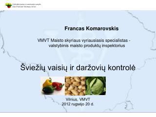 Francas Komarovskis           VMVT Maisto skyriaus vyriausiasis specialistas -
