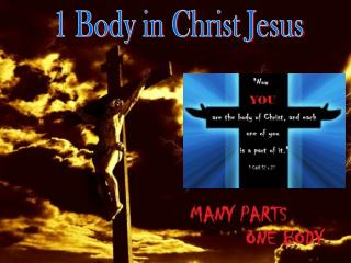 1 Body in Christ Jesus