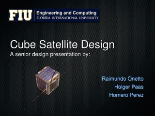 Cube Satellite Design A senior design presentation by: