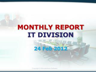 MONTHLY REPORT IT DIVISION 24 Feb 2012