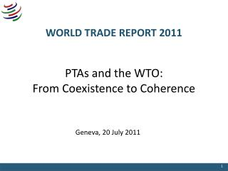 WORLD TRADE REPORT 2011   PTAs and the WTO: From Coexistence to Coherence