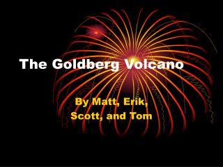 The Goldberg Volcano