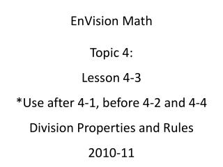 EnVision Math Topic 4: Lesson 4-3 *Use after 4-1, before 4-2 and 4-4 Division Properties and Rules