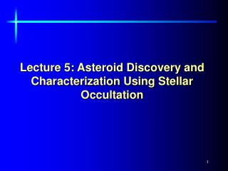 Lecture 5: Asteroid Discovery and Characterization Using Stellar Occultation
