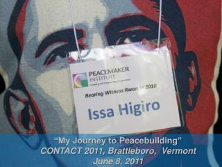 """My Journey to  Peacebuilding "" CONTACT 2011, Brattleboro,  Vermont June 8, 2011"