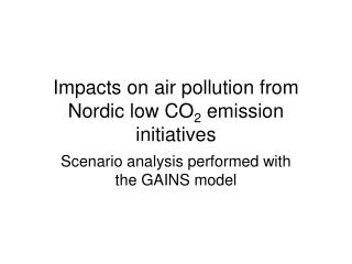 Impacts on air pollution from Nordic low CO 2  emission initiatives