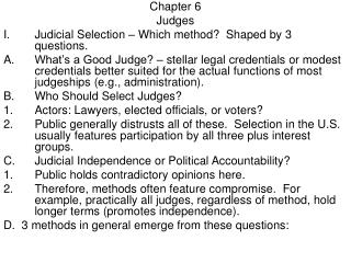 Chapter 6 Judges Judicial Selection – Which method?  Shaped by 3 questions.