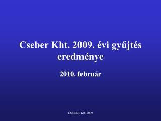 Cseber Kht. 2009. évi gyűjtés eredménye