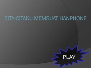 CITA-CITAKU MEMBUAT HANPHONE