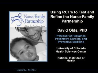 Using RCT's to Test and Refine the Nurse-Family Partnership David Olds, PhD