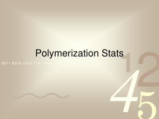 Polymerization Stats