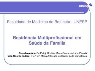 Faculdade de Medicina de Botucatu - UNESP Resid�ncia Multiprofissional em Sa�de da Fam�lia