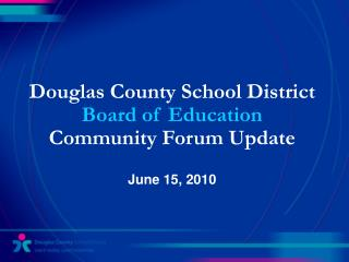 Douglas County School District  Board of Education Community Forum Update June 15, 2010