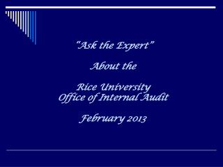 """Ask the Expert"" About the  Rice University  Office of Internal Audit February 2013"