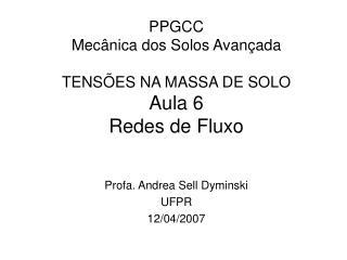 PPGCC Mecânica dos Solos Avançada TENSÕES NA MASSA DE SOLO Aula 6 Redes de Fluxo