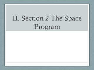 II. Section 2 The Space Program