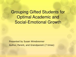 Grouping Gifted Students for Optimal Academic and  Social-Emotional Growth
