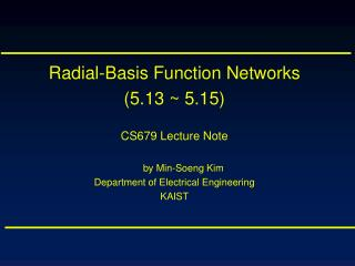 Radial-Basis Function Networks (5.13 ~ 5.15) CS679 Lecture Note by Min-Soeng Kim
