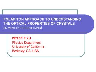 POLARITON APPROACH TO UNDERSTANDING THE OPTICAL PROPERTIES OF CRYSTALS ( IN MEMORY OF KUN HUANG )