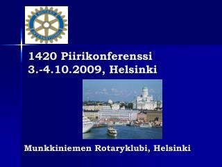 1420 Piirikonferenssi  3.-4.10.2009, Helsinki Munkkiniemen Rotaryklubi, Helsinki