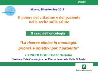 �La ricerca clinica in oncologia: priorit� e obiettivi per il paziente� L�ONCOLOGO: Oscar Bertetto