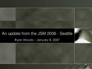 An update from the JSM 2006 - Seattle