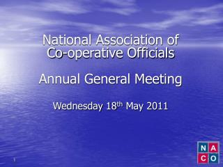 National Association of  Co-operative Officials Annual General Meeting Wednesday 18 th  May 2011