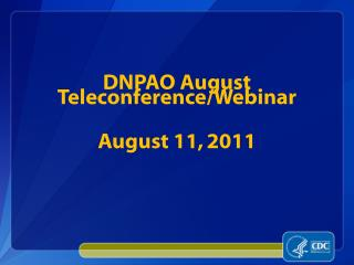 DNPAO August  Teleconference/Webinar August 11, 2011