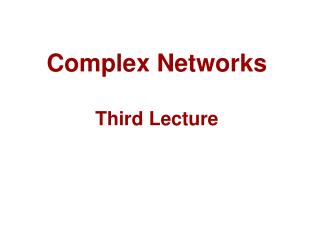 Complex Networks Third Lecture