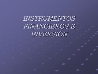 INSTRUMENTOS FINANCIEROS E INVERSIÓN