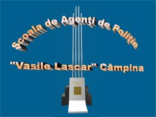 Scoala de Agenti de Politie  Vasile Lascar C mpina