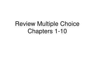 Review Multiple Choice Chapters 1-10