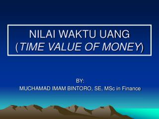 NILAI WAKTU UANG  ( TIME VALUE OF MONEY )