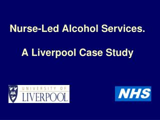 Nurse-Led Alcohol Services. A Liverpool Case Study