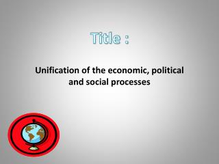 Unification of the economic, political and social processes