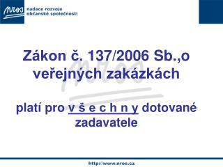 Zákon č. 137/2006 Sb.,o veřejných zakázkách platí pro  vš e c h n y  dotované zadavatele