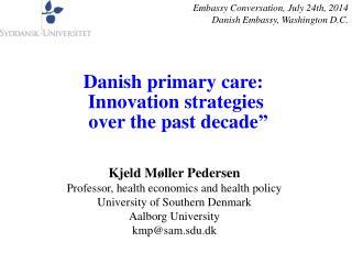 "Danishprimary care:  Innovationstrategies  over thepast decade """