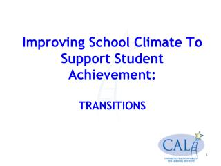 Improving School Climate To Support Student Achievement:  TRANSITIONS
