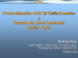 Profundización ACE 32 Chile-Ecuador y Tratado de Libre Comercio  Chile - Perú