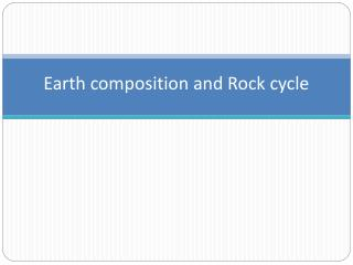 Earth composition and Rock cycle
