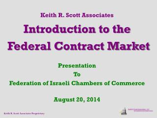 Keith R. Scott Associates Introduction to the  Federal Contract Market Presentation  To