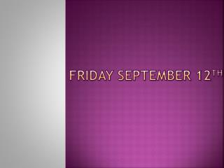 Friday September 12 th