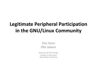Legitimate Peripheral Participation in the GNU/Linux Community