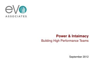 Power &  Intaimacy Building  High  Performance Teams September 2012